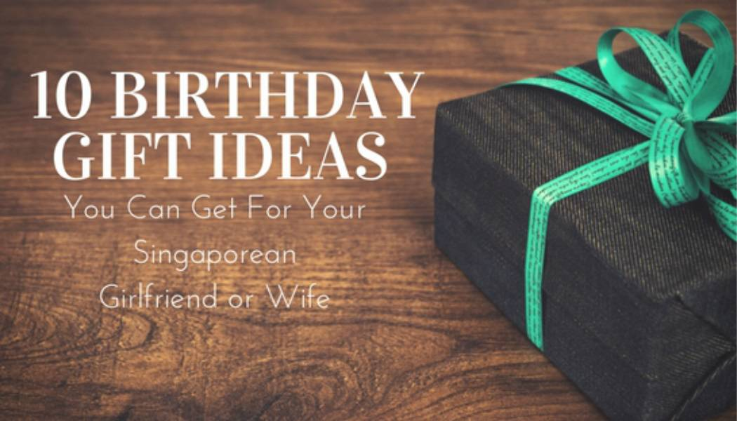 10 Birthday Gift Ideas You Can Get In Singapore For Your Girlfriend